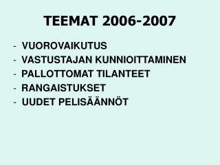 TEEMAT 2006-2007