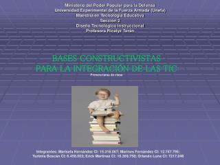 BASES CONSTRUCTIVISTAS  PARA LA INTEGRACIÓN DE LAS TIC Primera tarea de clase