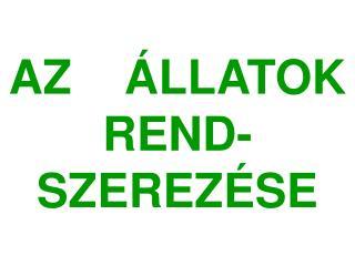 AZ     ÁLLATOK  REND- SZEREZÉSE