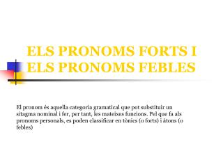 ELS PRONOMS FORTS I ELS PRONOMS FEBLES