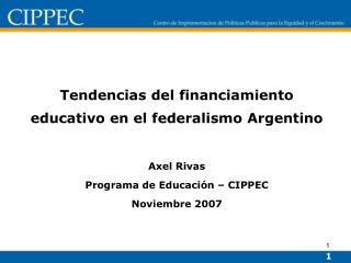 Tendencias del financiamiento educativo en el federalismo Argentino Axel Rivas