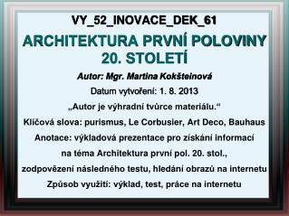 VY_52_INOVACE_DEK_61 ARCHITEKTURA PRVNÍ POLOVINY 20 . STOLETÍ Autor : Mgr. Martina  Kokšteinová