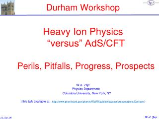 "Durham Workshop Heavy Ion Physics ""versus"" AdS/CFT Perils, Pitfalls, Progress, Prospects"