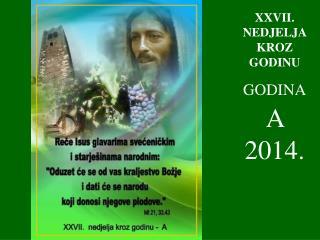 XXVII . NEDJELJA KROZ GODINU GODINA A  2014.