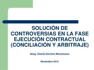 SOLUCIÓN DE CONTROVERSIAS EN LA FASE EJECUCIÓN CONTRACTUAL (CONCILIACIÓN Y ARBITRAJE)