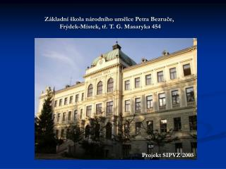 Z kladn   kola n rodn ho umelce Petra Bezruce,  Fr dek-M stek, tr. T. G. Masaryka 454