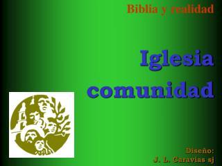 Biblia y realidad Iglesia comunidad Diseño: J. L. Caravias sj