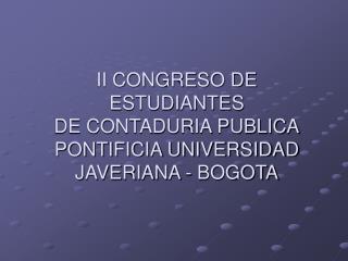II CONGRESO DE ESTUDIANTES DE CONTADURIA PUBLICA PONTIFICIA UNIVERSIDAD JAVERIANA - BOGOTA