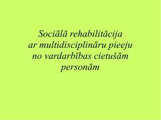 Sociālā rehabilitācija  ar multidisciplināru pieeju  no vardarbības cietušām personām