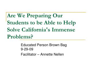 Are We Preparing Our Students to be Able to Help Solve California's Immense Problems?
