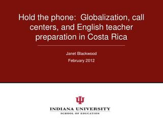 Hold the phone:  Globalization, call centers, and English teacher preparation in Costa Rica