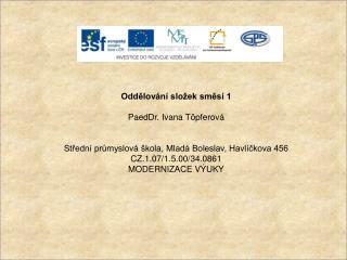 Oddělování složek směsí 1 PaedDr. Ivana  Töpferová