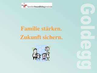 Familie stärken. Zukunft sichern.