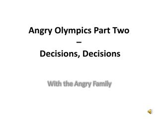Angry Olympics Part Two  –   Decisions, Decisions