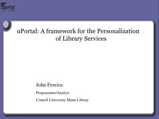 uPortal: A framework for the Personalization of Library Services