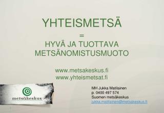 YHTEISMETSÄ = HYVÄ JA TUOTTAVA METSÄNOMISTUSMUOTO metsakeskus.fi yhteismetsat.fi