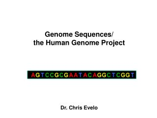 Genome Sequences/ the Human Genome Project Dr. Chris Evelo