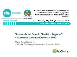 """""""Economía del Cambio Climático Regional"""" - Escenarios socioeconómicos al 2030"""