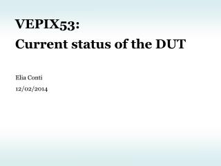 VEPIX53: Current  status of the DUT