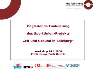 """Begleitende Evaluierung des SportUnion-Projekts """"Fit und Gesund in Salzburg"""" Workshop 26.6.2008"""