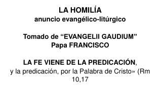 """LA HOMILÍA anuncio evangélico-litúrgico Tomado de  """"EVANGELII GAUDIUM"""" Papa FRANCISCO"""