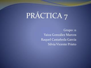 Grupo: 11 Yaiza González Marcos Raquel Castañeda García Silvia Vicente Prieto