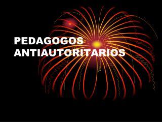PEDAGOGOS ANTIAUTORITARIOS