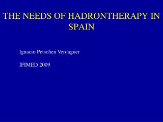 THE NEEDS OF HADRONTHERAPY IN SPAIN