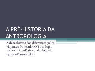 A PRÉ-HISTÓRIA DA ANTROPOLOGIA