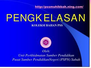 Oleh: Unit Perkhidmatan Sumber Pendidikan Pusat Sumber PendidikanNegeri (PSPN) Sabah