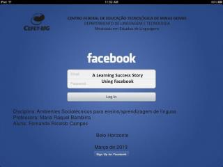 A Learning Success Story  Using Facebook