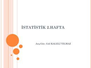 İSTATİSTİK 2.HAFTA