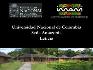Universidad Nacional de Colombia Sede Amazonia Leticia