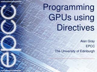 Programming GPUs using Directives
