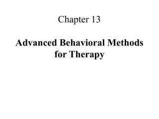 Chapter 13  Advanced Behavioral Methods for Therapy