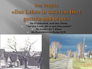 Das  Projekt  « Das Leben in  unserem Dorf gestern  und  heute »