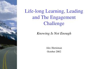 Life-long Learning, Leading and The Engagement Challenge