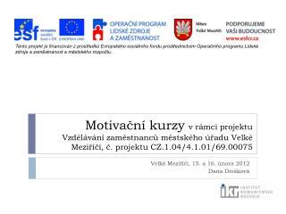 Velké Meziříčí, 15. a 16. února 2012 Dana Diváková