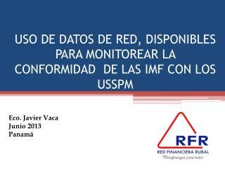 USO DE DATOS DE RED, DISPONIBLES PARA MONITOREAR LA CONFORMIDAD  DE LAS IMF CON LOS USSPM