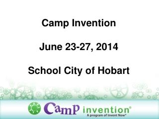 Camp Invention June 23-27, 2014 School City of Hobart