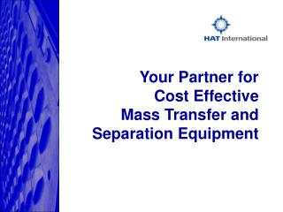 Your Partner for  Cost Effective  Mass Transfer and  Separation Equipment