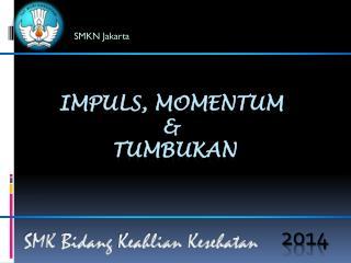IMPULS, MOMENTUM &  TUMBUKAN