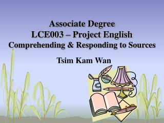 Associate Degree LCE003 – Project English Comprehending & Responding to Sources
