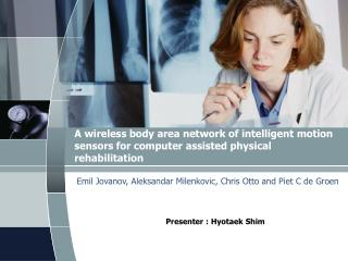 A wireless body area network of intelligent motion sensors for computer assisted physical rehabilitation