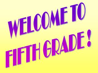 WELCOME TO  FIFTH GRADE !