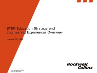 STEM Education Strategy and Engineering Experiences Overview  January 25, 2012
