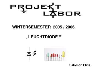 """WINTERSEMESTER  2005 / 2006             """"  LEUCHTDIODE """""""