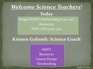 Welcome Science Teachers ! Today Propel/ASSET  Notebooking  8:30-11:30 Resources