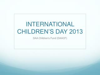 INTERNATIONAL CHILDREN�S DAY 2013