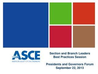 Section & Branch  Leaders Best  Practices Session Ron Iwamoto, P.E.,  M.ASCE Member of the